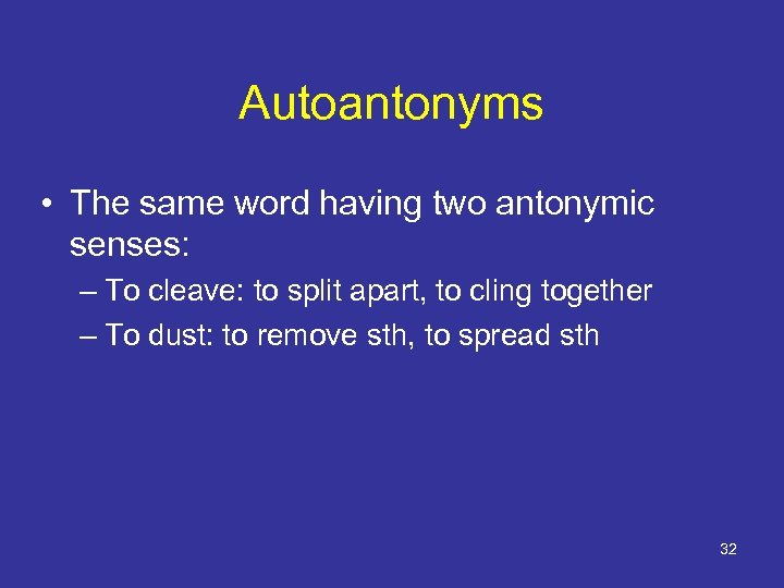 Autoantonyms • The same word having two antonymic senses: – To cleave: to split