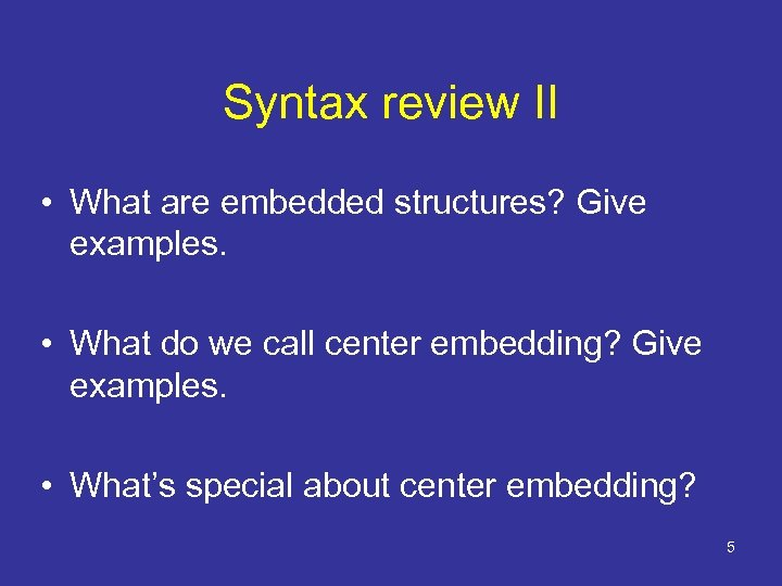 Syntax review II • What are embedded structures? Give examples. • What do we