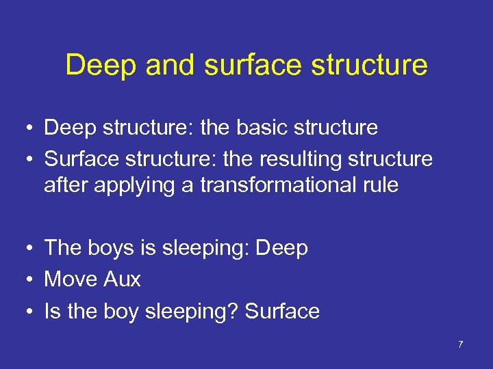 Deep and surface structure • Deep structure: the basic structure • Surface structure: the