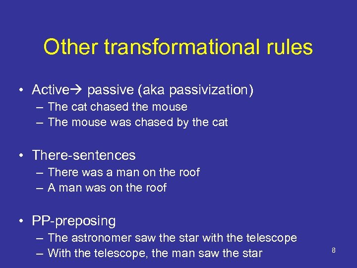 Other transformational rules • Active passive (aka passivization) – The cat chased the mouse