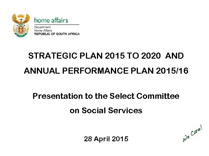 STRATEGIC PLAN 2015 TO 2020 AND ANNUAL PERFORMANCE PLAN 2015/16 Presentation to the Select