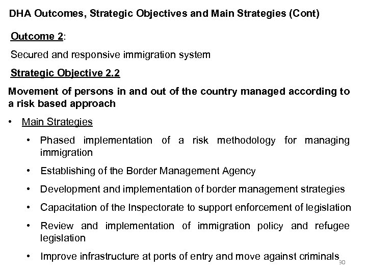 DHA Outcomes, Strategic Objectives and Main Strategies (Cont) Outcome 2: Secured and responsive immigration