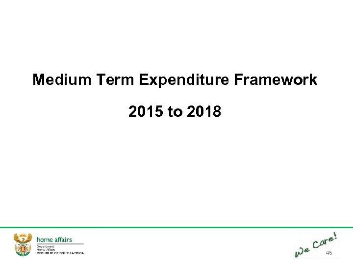 Medium Term Expenditure Framework 2015 to 2018 46