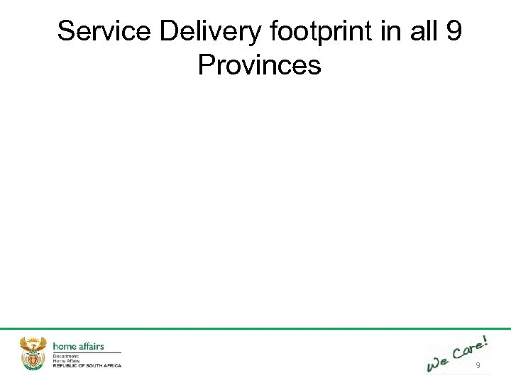Service Delivery footprint in all 9 Provinces 9