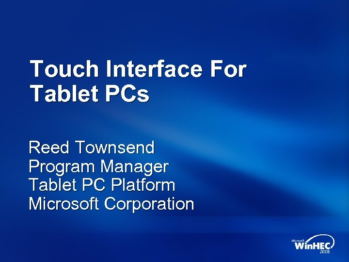 Touch Interface For Tablet PCs Reed Townsend Program Manager Tablet PC Platform Microsoft Corporation