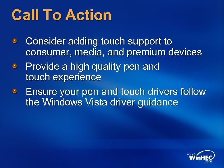 Call To Action Consider adding touch support to consumer, media, and premium devices Provide
