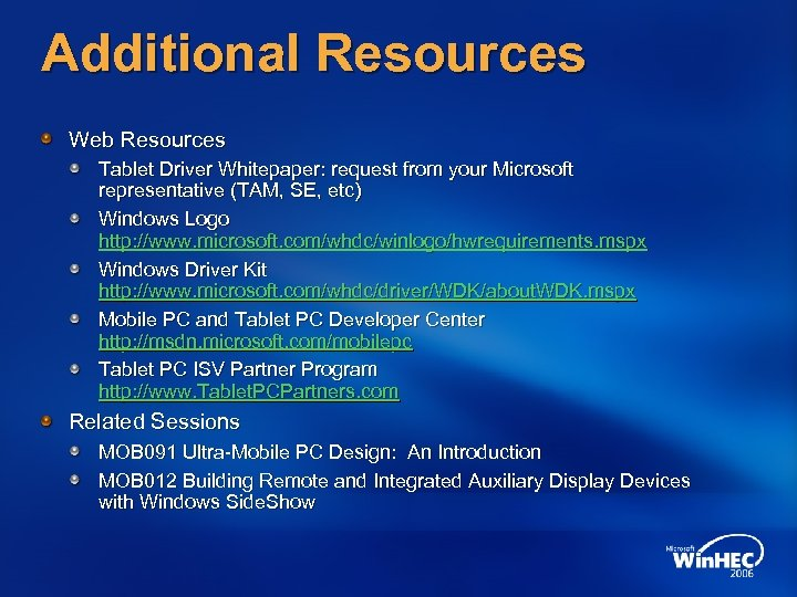 Additional Resources Web Resources Tablet Driver Whitepaper: request from your Microsoft representative (TAM, SE,