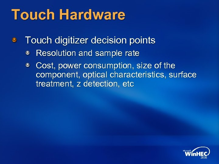 Touch Hardware Touch digitizer decision points Resolution and sample rate Cost, power consumption, size