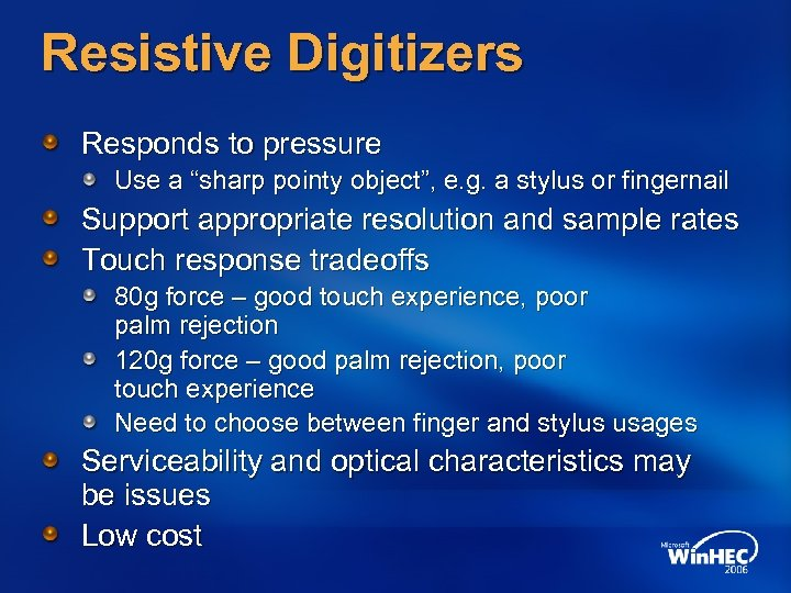"Resistive Digitizers Responds to pressure Use a ""sharp pointy object"", e. g. a stylus"
