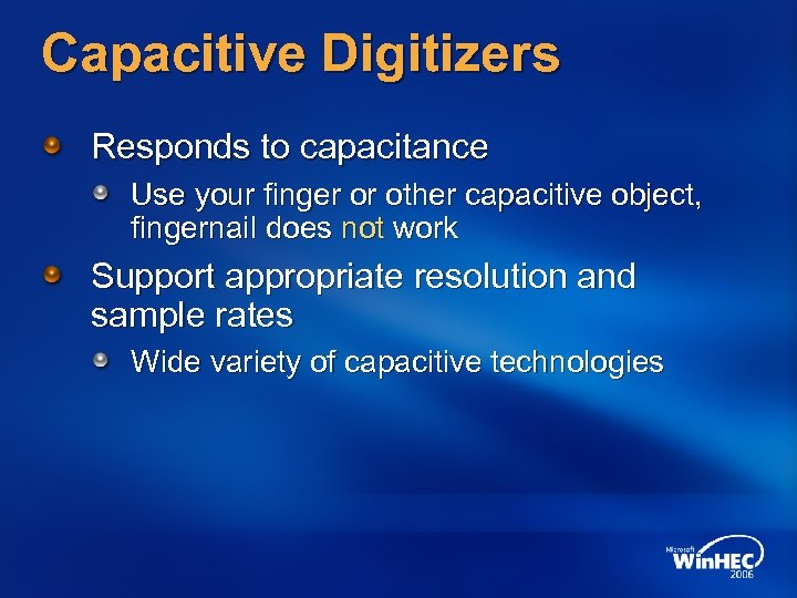 Capacitive Digitizers Responds to capacitance Use your finger or other capacitive object, fingernail does