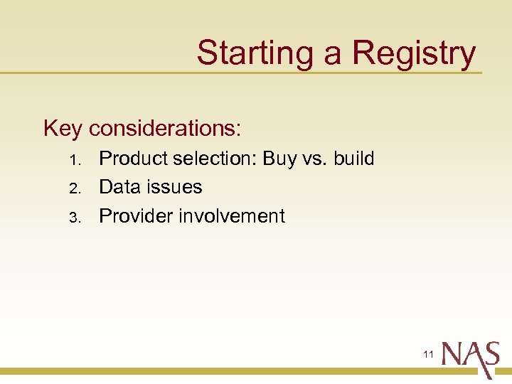 Starting a Registry Key considerations: 1. 2. 3. Product selection: Buy vs. build Data