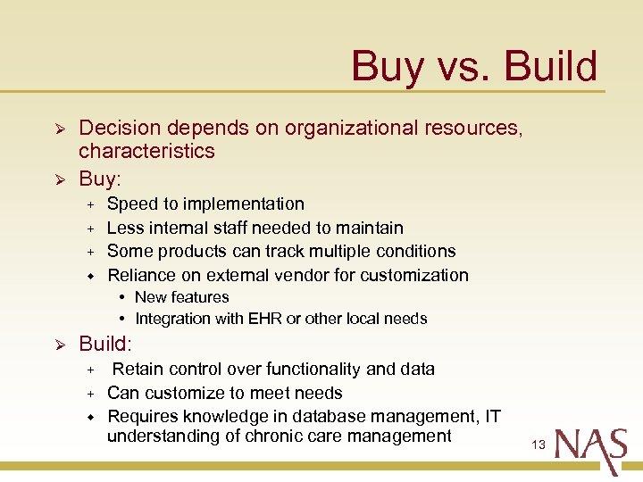 Buy vs. Build Ø Ø Decision depends on organizational resources, characteristics Buy: + +