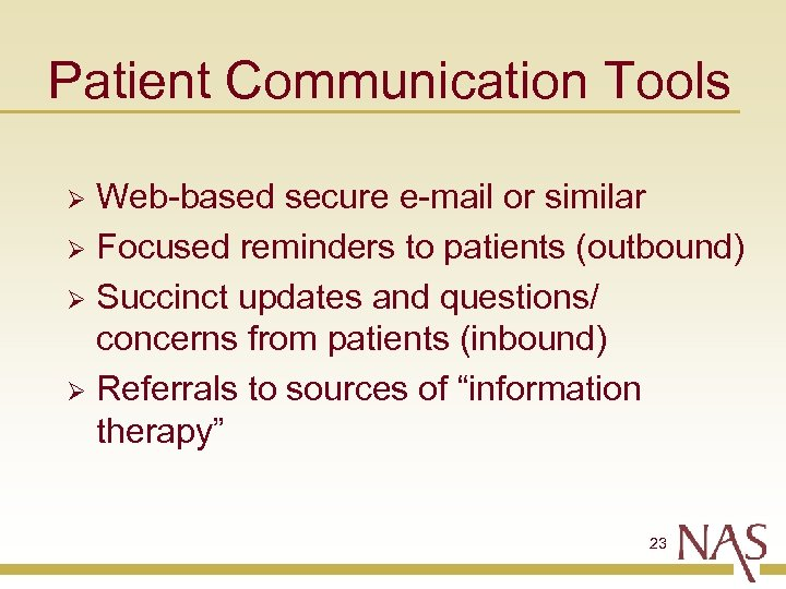 Patient Communication Tools Web-based secure e-mail or similar Ø Focused reminders to patients (outbound)