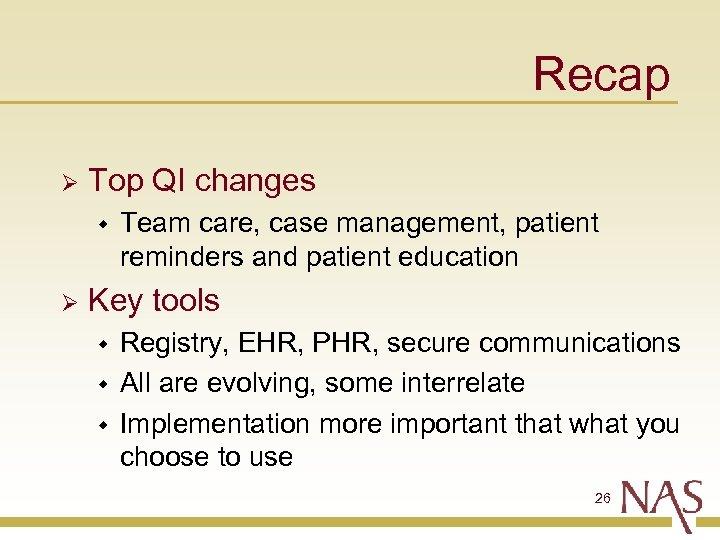 Recap Ø Top QI changes w Ø Team care, case management, patient reminders and