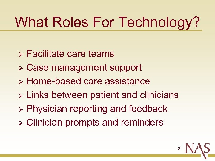 What Roles For Technology? Facilitate care teams Ø Case management support Ø Home-based care
