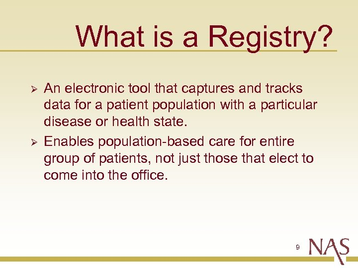 What is a Registry? Ø Ø An electronic tool that captures and tracks data