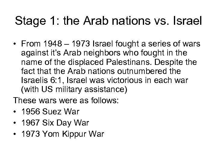 Stage 1: the Arab nations vs. Israel • From 1948 – 1973 Israel fought