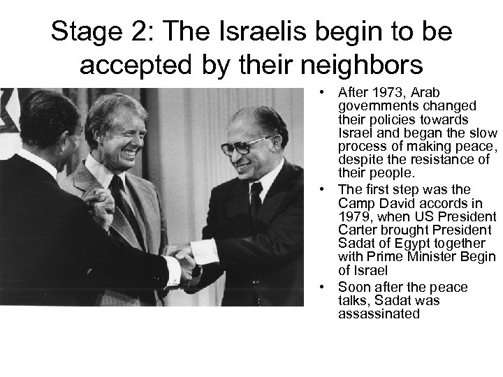 Stage 2: The Israelis begin to be accepted by their neighbors • After 1973,