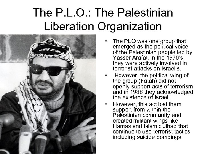 The P. L. O. : The Palestinian Liberation Organization • The PLO was one