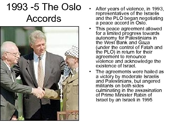 1993 -5 The Oslo Accords • After years of violence, in 1993, representatives of