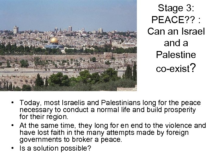 Stage 3: PEACE? ? : Can an Israel and a Palestine co-exist? • Today,