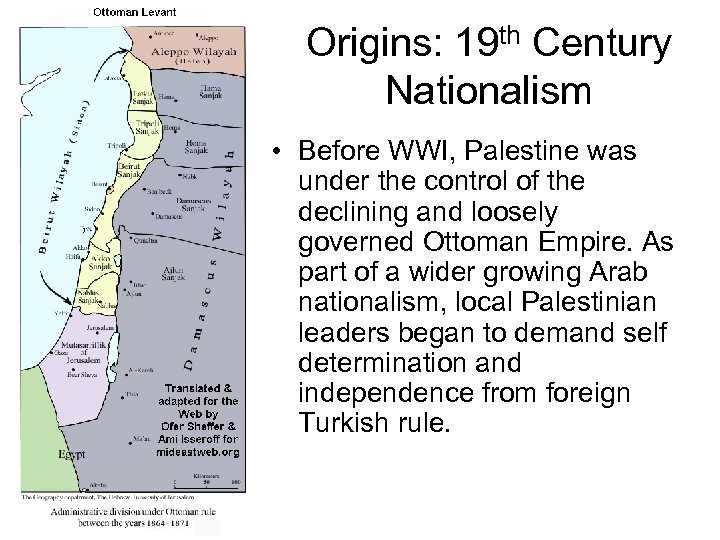Origins: 19 th Century Nationalism • Before WWI, Palestine was under the control of