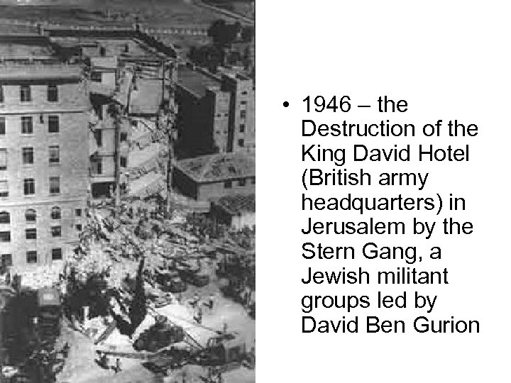 • 1946 – the Destruction of the King David Hotel (British army headquarters)