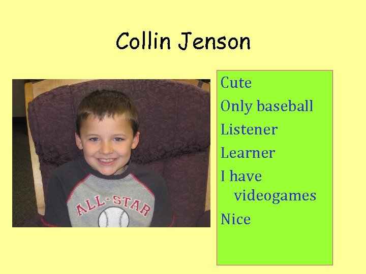 Collin Jenson Cute Only baseball Listener Learner I have videogames Nice