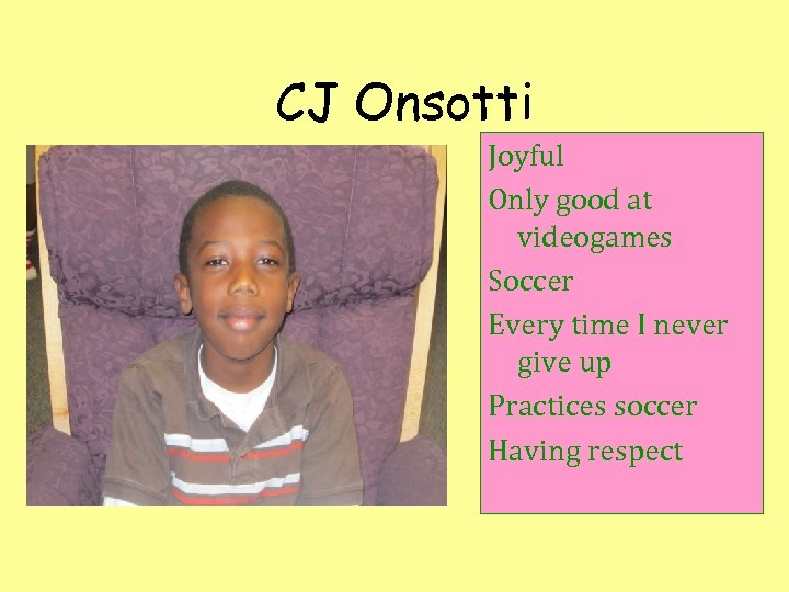 CJ Onsotti Joyful Only good at videogames Soccer Every time I never give up