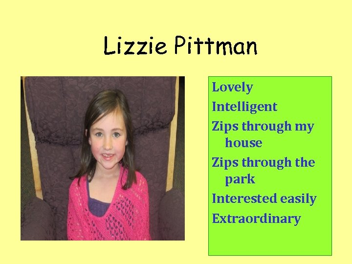 Lizzie Pittman Lovely Intelligent Zips through my house Zips through the park Interested easily