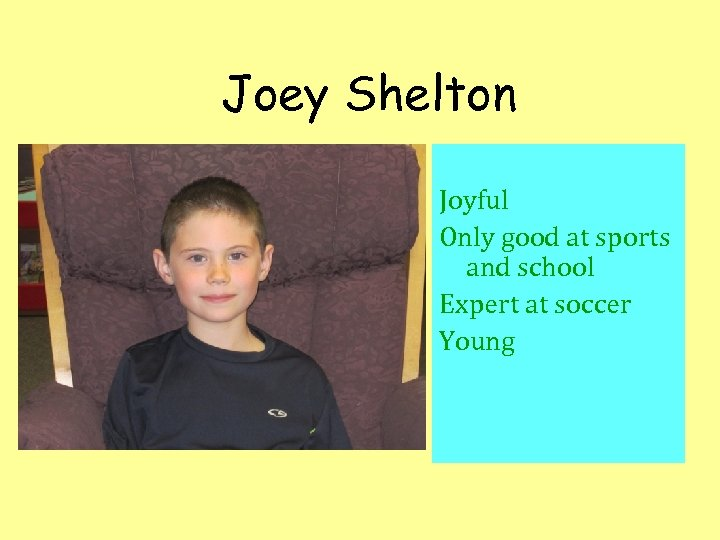 Joey Shelton Joyful Only good at sports and school Expert at soccer Young