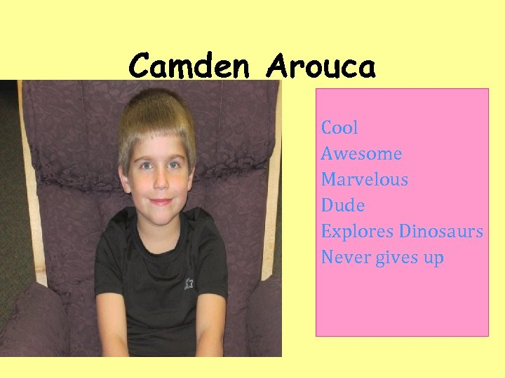 Camden Arouca Cool Awesome Marvelous Dude Explores Dinosaurs Never gives up