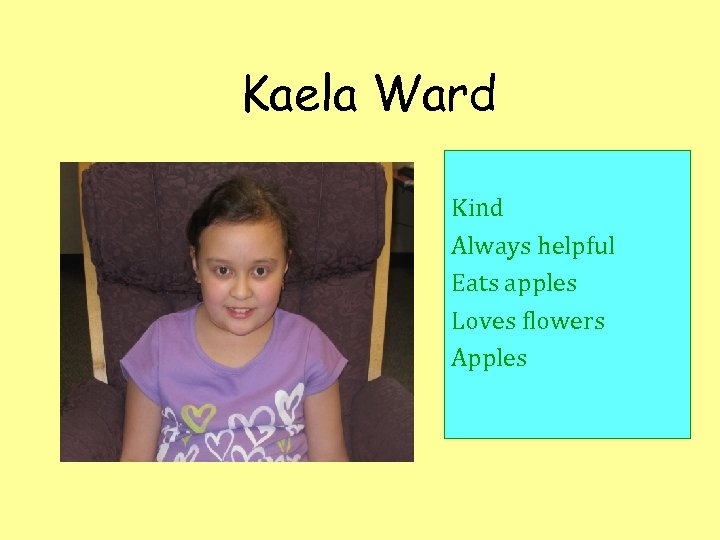Kaela Ward Kind Always helpful Eats apples Loves flowers Apples