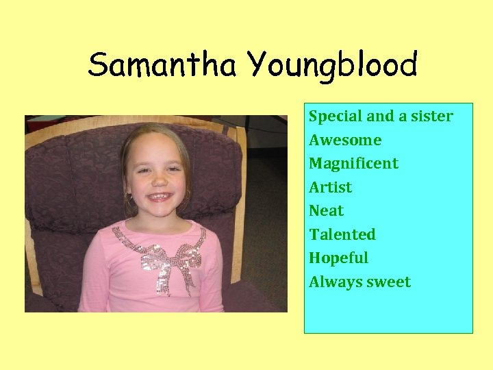 Samantha Youngblood Special and a sister Awesome Magnificent Artist Neat Talented Hopeful Always sweet