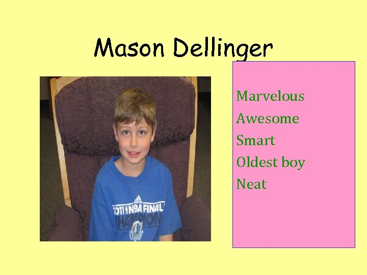 Mason Dellinger Marvelous Awesome Smart Oldest boy Neat
