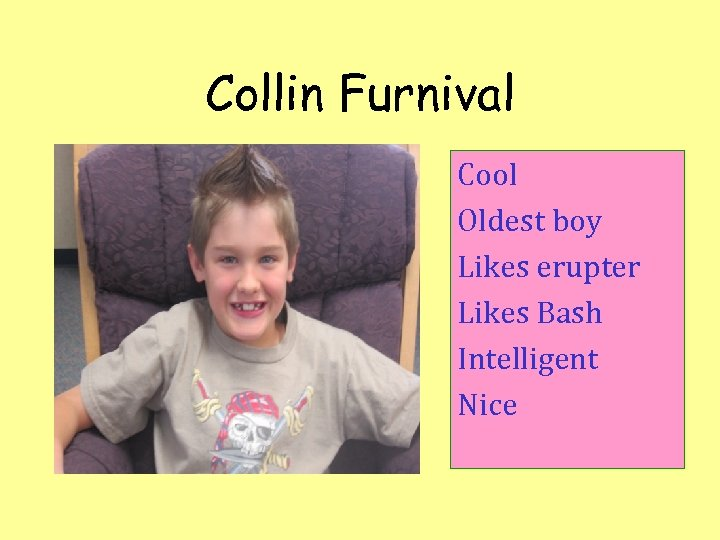 Collin Furnival Cool Oldest boy Likes erupter Likes Bash Intelligent Nice
