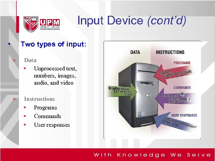 Input Device (cont'd) • Two types of input: Ø Data § Unprocessed text, numbers,