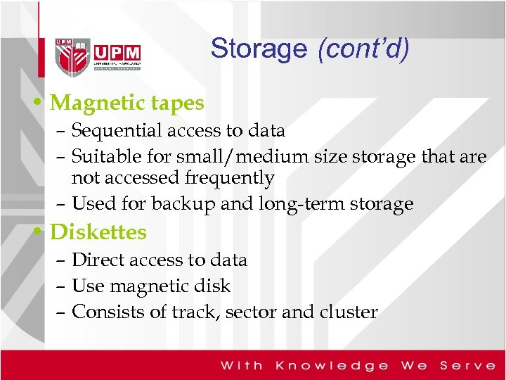 Storage (cont'd) • Magnetic tapes – Sequential access to data – Suitable for small/medium