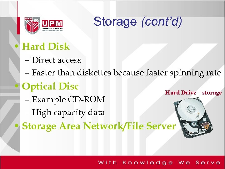 Storage (cont'd) • Hard Disk – Direct access – Faster than diskettes because faster