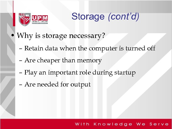 Storage (cont'd) • Why is storage necessary? – Retain data when the computer is