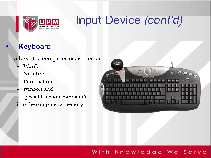 Input Device (cont'd) • Keyboard allows the computer user to enter – Words –