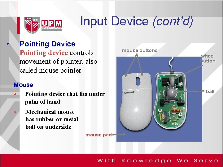 Input Device (cont'd) • Pointing Device Pointing device controls movement of pointer, also called