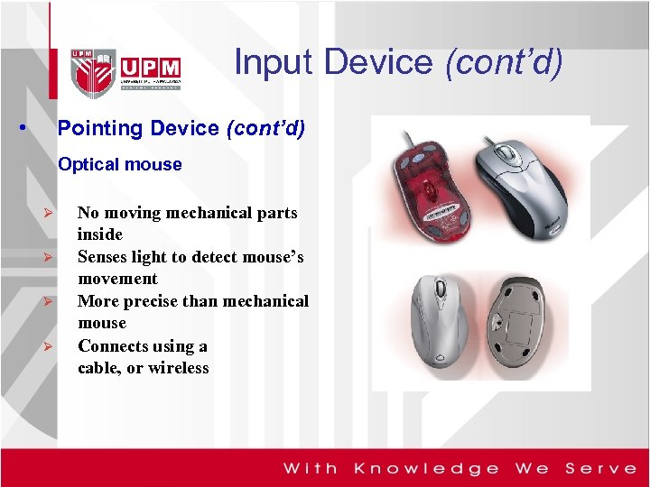 Input Device (cont'd) • Pointing Device (cont'd) Optical mouse Ø Ø No moving mechanical