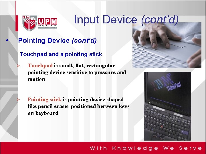 Input Device (cont'd) • Pointing Device (cont'd) Touchpad and a pointing stick Ø Touchpad