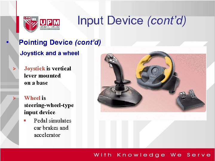 Input Device (cont'd) • Pointing Device (cont'd) Joystick and a wheel Ø Joystick is