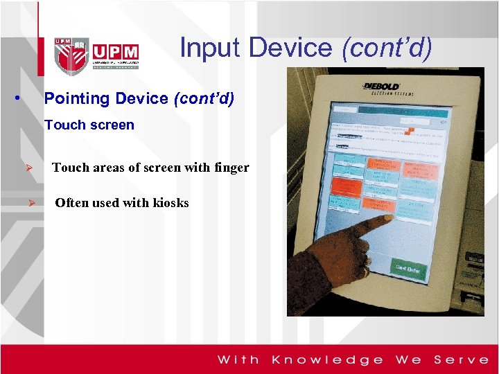 Input Device (cont'd) • Pointing Device (cont'd) Touch screen Ø Touch areas of screen
