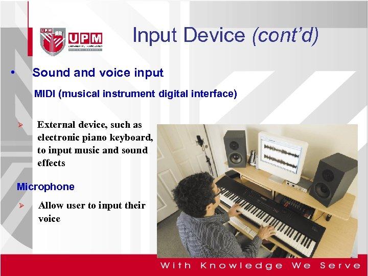 Input Device (cont'd) • Sound and voice input MIDI (musical instrument digital interface) Ø