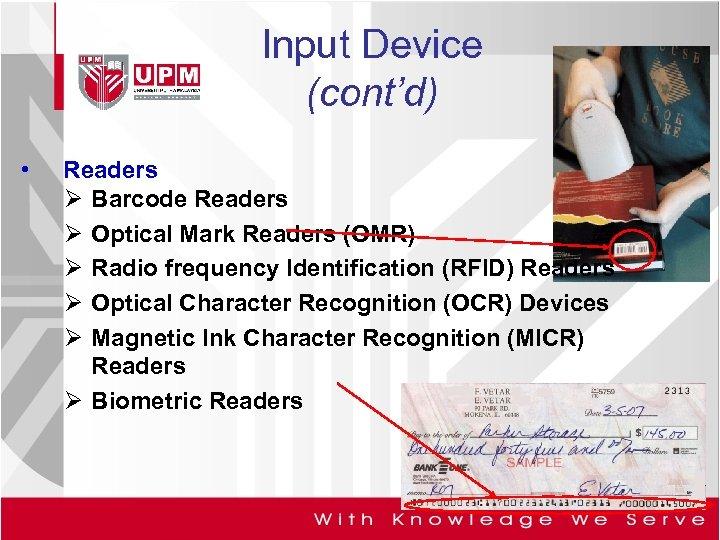Input Device (cont'd) • Readers Ø Barcode Readers Ø Optical Mark Readers (OMR) Ø