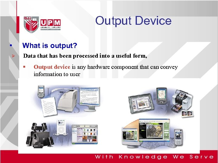 Output Device • Ø What is output? Data that has been processed into a