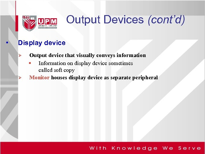 Output Devices (cont'd) • Display device Ø Ø Output device that visually conveys information